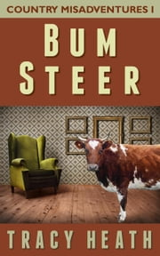 Bum Steer - Country Misadventures, #1 ebook by Tracy Heath
