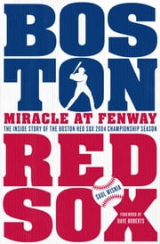 Miracle at Fenway - The Inside Story of the Boston Red Sox 2004 Championship Season ebook by Saul Wisnia,Dave Roberts