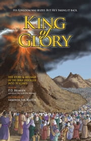 King of Glory - The Story & Message of the Bible Distilled into 70 Scenes ebook by P. D. Bramsen,Arminda San Martin