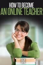 How to Become an Online Teacher ebook by Bri