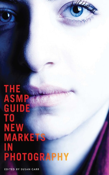 The ASMP Guide to New Markets in Photography ebook by