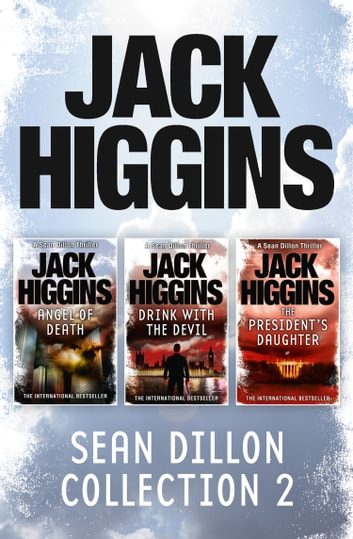 Sean Dillon 3-Book Collection 2: Angel of Death, Drink With the Devil, The President's Daughter ebook by Jack Higgins