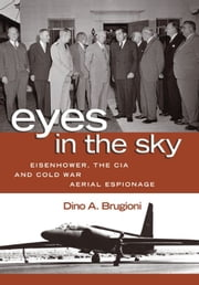 Eyes in the Sky - Eisenhower, the CIA, and Cold War Aerial Espionage ebook by Dino A. Brugioni