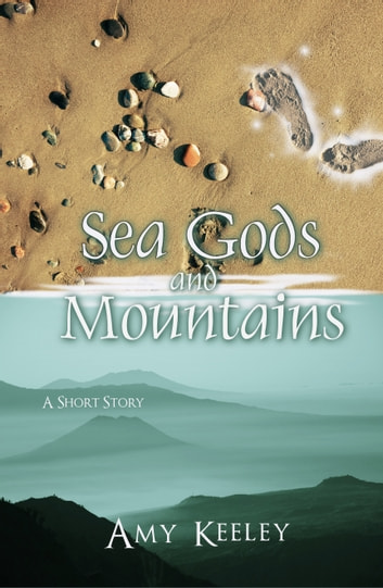 Sea Gods and Mountains ebook by Amy Keeley