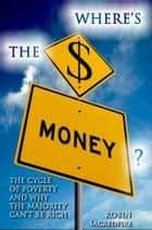 Where's the Money? ebook by Robin Sacredfire