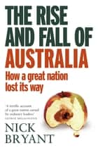 The Rise and Fall of Australia ebook by Nick Bryant