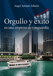 Orgullo y éxito en una empresa de vanguardia ebook by Angel Antonio Alberto