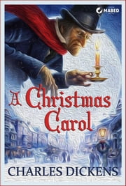 A Christmas Carol (Illustrated Edition) - In Prose. Being a Ghost Story of Christmas. ebook by Charles Dickens