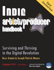 Indie Artist Producer Handbook - Surviving and Thriving in the Digital Revolution ebook by Buzz Amato and Joseph Patrick Moore