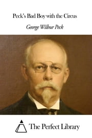 Peck's Bad Boy with the Circus ebook by George Wilbur Peck