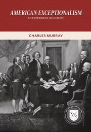 American Exceptionalism - An Experiment in History ebook by Charles Murray