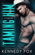 Taming Him eBook by Kennedy Fox