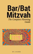 Bar/Bat Mitzvah The Complete Planning Guide ebook by J.H. Dies