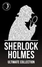 Sherlock Holmes: The Ultimate Collection ebook by Arthur Conan Doyle