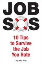 Job SOS, 10 Tips to Survive the Job You Hate ebook by RB Rich
