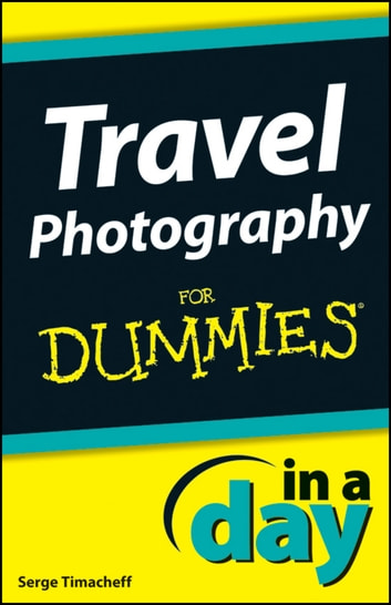 Travel Photography In A Day For Dummies ebook by Serge Timacheff