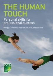 The Human Touch - Personal skills for professional success ebook by Philippa Thomas,Debra Paul,James Cadle