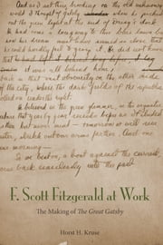 "F. Scott Fitzgerald at Work - The Making of ""The Great Gatsby"" ebook by Horst H. Kruse"