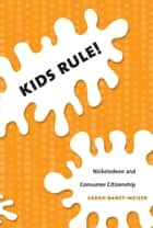 Kids Rule! - Nickelodeon and Consumer Citizenship ebook by Sarah Banet-Weiser, Lynn Spigel