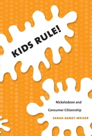 Kids Rule! - Nickelodeon and Consumer Citizenship ebook by Sarah Banet-Weiser,Lynn Spigel