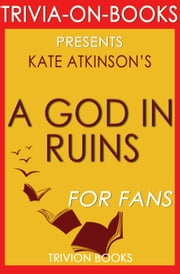 A God in Ruins by Kate Atkinson (Trivia-On-Books) ebook by Trivion Books