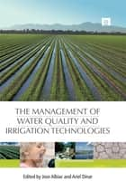 The Management of Water Quality and Irrigation Technologies ebook by Jose Albiac, Ariel Dinar