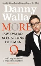 More Awkward Situations for Men ebook by Danny Wallace