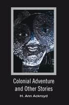 Colonial Adventure and Other Stories ebook by H. Ann Ackroyd