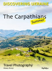 The Carpathians. Summer - Travel Photography ebook by Alexey Shutyi