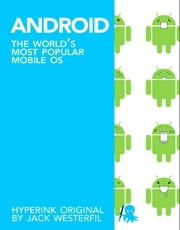 Android: The World's Most Popular Mobile OS ebook by Jack  Westerfil