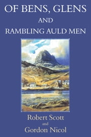 Of Bens, Glens and Rambling Auld Men ebook by Robert Scott,Gordon Nicol