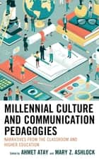 Millennial Culture and Communication Pedagogies - Narratives from the Classroom and Higher Education eBook by Ahmet Atay, Ahmet Atay, Mary Z. Ashlock,...