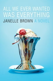 All We Ever Wanted Was Everything ebook by Janelle Brown