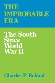 The Improbable Era - The South since World War II ebook by Charles P. Roland