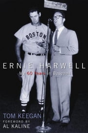 Ernie Harwell: My 60 Years in Baseball ebook by Keegan, Tom