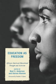 Education as Freedom - African American Educational Thought and Activism ebook by Ojeya Cruz Banks,Eric A. Hurley,Karen A. Johnson,Judith King-Calnek,Daniel Perlstein,Sabrina Ross,A.A Akom