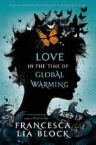Love in the Time of Global Warming 電子書 by Francesca Lia Block