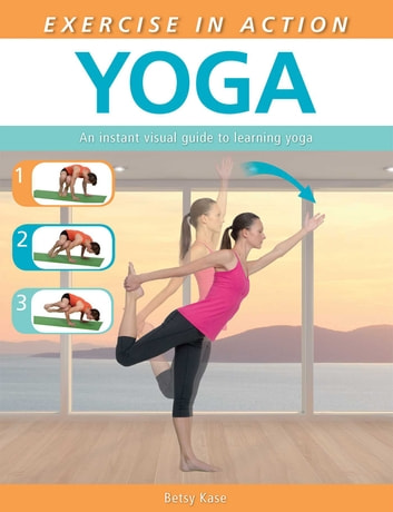 Exercise in Action: Yoga eBook by Betsy Kase