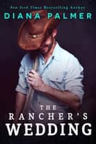 The Rancher's Wedding ebook by Diana Palmer
