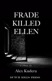 Frade Killed Ellen - A Story ebook by Alex Kudera
