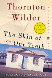The Skin of Our Teeth - A Play ebook by Thornton Wilder