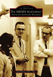MEDEX Northwest Physician Assistant Program, The ebook by Ruth Ballweg MPA PA-C