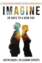 Imagine - 30 Days to A New You eBook by Justin Sachs