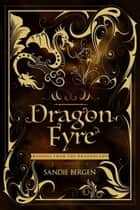 Dragon Fyre: Musings From The Dragonlady 電子書籍 by Sandie Bergen