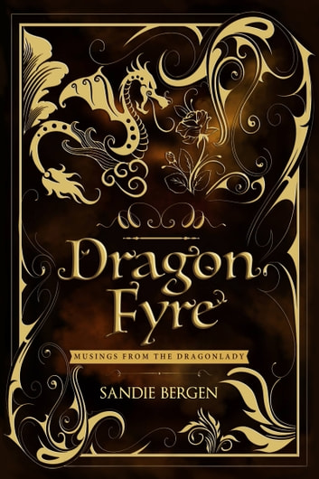 Dragon Fyre: Musings From The Dragonlady ebook by Sandie Bergen