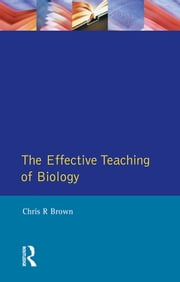 The Effective Teaching of Biology ebook by Chris R. Brown