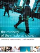 Ministry of the Missional Church, The ebook by Craig Van Gelder,Alan Roxburgh