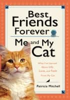 Best Friends Forever: Me and My Cat ebook by Patricia Mitchell