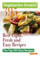 Vegetarian Greats: The Top 395 Best Light, Fresh and Easy Recipes - Delicious Great Food for Good Health and Smart Living ebook by Jo Franks