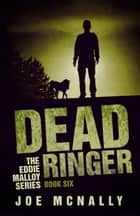 Dead Ringer - The Eddie Malloy series, #6 ebook by joe mcnally